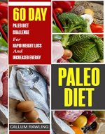 Paleo Diet: 60 Day Paleo Diet Challenge For Rapid Weight Loss And Increased Energy (Paleo Diet Cookbook, Paleo Diet Recipes,Paleo Diet For Weight Loss, Paleo Diet For Beginners, Paleo) - Book Cover