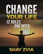 CHANGE YOUR LIFE -12 RULES- ONE WEEK (CHANGE YOUR LIFE ,Change Your Thoughts,Change Your Brain,Change Your Schedule,Change Your Thinking) - Book Cover