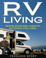 RV Living: Travel Book and Guide to RV Living Full-time (How to Live in an RV, Travel Trailers, RV Lifestyle, RV Boondocking) - Book Cover