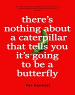 There's Nothing About A Caterpillar That Tells You It's Going To Be A Butterfly - Book Cover