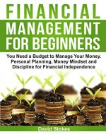 Financial Management for Beginners: You Need a Budget to Manage Your Money. Personal Planning, Money Mindset and Discipline for Financial Independence ... Budget) (Personal Finances Book 1) - Book Cover