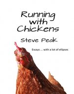 Running with Chickens: essays ... with a lot of ellipses - Book Cover