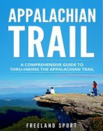 Appalachian Trail: A Comprehensive Guide to Thru-Hiking the Appalachian Trail - Book Cover