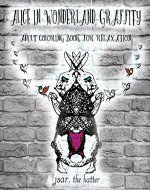 Alice In Wonderland Graffity - Adult Coloring Book For Relaxation: Vintage grayscale images that make good vibes with the cute animals of that fantasy ... quotes. (alice in wonderland - graffity 1) - Book Cover