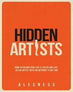 Hidden Artists: How to design and live a fulfilling life as an artist with or without a day job - Book Cover