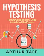 Hypothesis Testing: The Ultimate Beginner's Guide to Statistical Significance - Book Cover
