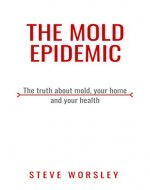 The Mold Epidemic: The Truth About Mold, Your Home and Your Health - Book Cover