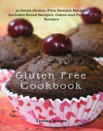 Gluten Free Cookbook:  50 Great Gluten-Free Dessert Recipes Includes Bread Recipes, Cakes and Pancakes Recipes (Healthy Food Book 103) - Book Cover