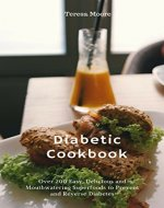 Diabetic Cookbook: Over 200 Easy, Delicious and Mouthwatering Superfoods to Prevent and Reverse Diabetes (Healthy Food Book 101) - Book Cover