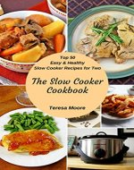 The Slow Cooker Cookbook: Top 50 Easy & Healthy Slow Cooker Recipes for Two (Healthy Food Book 104) - Book Cover