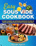 Easy Sous Vide Cookbook: The Guide to Gourmet Low-Temperature Cooking with Top Rated 100 Healthy and Delicious Recipes for Perfect Everyday Home Meals - Book Cover
