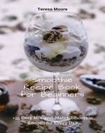 Smoothie Recipe Book for Beginners: +55 Easy Mix-and-Match Smoothie Recipes for Every Day (Healthy Food 106) - Book Cover