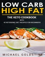 Low Carb High Fat: The Keto Cookbook with Ketogenic Diet Recipes for Beginners - Book Cover
