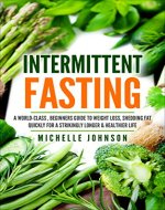 Intermittent Fasting: A World-Class Simple, Beginners Ultimate Guide To Weight...