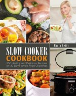 Slow Cooker Cookbook: 250 Healthy and Delicious Recipes for 30 Days Whole Food Challenge - Book Cover
