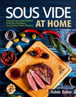 Sous Vide at Home: Essential Sous Vide Cookbook With Over 50 Recipes For Cooking Under Pressure. (sous vide cookbook, sous vide cooking, sous vide recipes, sous vide beginners) - Book Cover