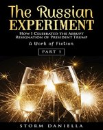 The Russian Experiment: How I Celebrated the Abrupt Resignation of...