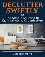Declutter Swiftly: The Simple Solution to Optimal Home Organization (Minimalist, Clutter-Free, Your Home, Comfort Living) - Book Cover
