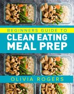 Meal Prep: Beginners Guide to Clean Eating Meal Prep - Includes Recipes to Give You Over 50 Days of Prepared Meals! - Book Cover