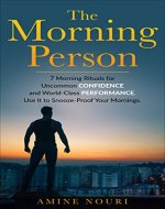 The Morning Person: 7 Morning Rituals For Uncommon Confidence and World-Class Performance. Use It to Snooze-Proof Your Mornings - Book Cover