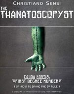 The Thanatoscopyst - Short Story II - Causa Mortis: First Degree Murder (or How to Brake the Second Rule) - Book Cover