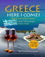 Greece Here I Come 2018!: A Handy & Easy To Use Travel eBook - Translations, Food & Drinks, Places To See (Take Me With You When You Are There) - Book Cover