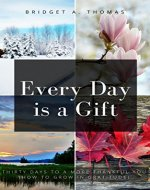 Every Day is a Gift: Thirty Days to a More Thankful You (How to Grow in Gratitude) - Book Cover