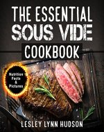 The Essential Sous Vide Cookbook: Modern Art of Creating Culinary Masterpieces at Home - Perfect Low-Temperature Meals Every Time - Book Cover