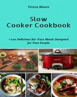 Slow Cooker Cookbook: +100 Delicious No-Fuss Meals Designed for Two People (Quick and Easy Natural Food Book 2) - Book Cover