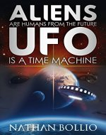 Aliens are Humans from the Future, UFO is a Time Machine - Book Cover