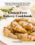 Gluten Free Bakery Cookbook: Guide for Beginners with More Than 100 Gluten-Free Recipes for Every Meal (Quick and Easy Natural Food Book 4) - Book Cover