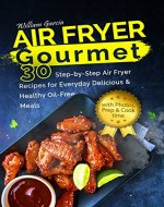 Air Fryer Gourmet: 30 Step-by-Step Air Fryer Recipes for  Everyday Delicious & Healthy Oil-Free Meals - Book Cover