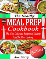 The Healthy Meal Prep Cookbook: The Most Delicious Recipes of Healthy Food for Fast Cooking - Book Cover