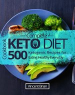 Complete Keto Diet Cookbook: 500 Ketogenic Recipes for Eating Healthy Everyday - Book Cover
