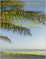How to travel cheaply and comfortably: The best travel tips (The world of travel Book 1) - Book Cover