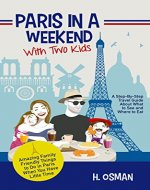 Paris in a Weekend with Two Kids: A Step-By-Step Travel Guide About What to See and Where to Eat (Amazing Family-Friendly Things to do in Paris When You Have Little Time) - Book Cover