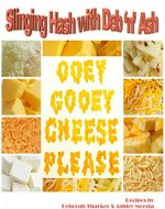 Slinging Hash with Deb 'n' Ash: Ooey, Gooey Cheese Please - Book Cover