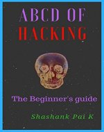ABCD OF HACKING: The Beginner's guide - Book Cover
