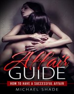 AFFAIR GUIDE: How To Have A Successful Affair - Book Cover