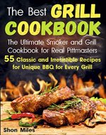 The Best Grill Cookbook: The Ultimate Smoker and Grill Cookbook  for Real Pittmasters  with 55 Classic and Irresistible Recipes for Unique BBQ for Every Grill - Book Cover