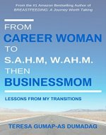 From Career Woman to SAHM, WAHM then Businessmom: Lessons from My Transitions - Book Cover