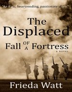 The Displaced: Fall of a Fortress — A Classic Historical...