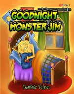 GOODNIGHT MONSTER JIM (Great Children's Story about Little Monster and His Dreams) Goodnight Books for Children,Learning basics Bed,Childrens books for Kindle ages 3-5,Stories for Kids with Pictures - Book Cover