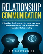 Relationship Communication: Effective Techniques to Improve Your Communication for a Better and Happier Relationship (Connection, Happy Life, Love, Talking, Social Skills) - Book Cover