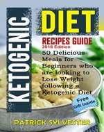 Ketogenic Diet: Recipes Guide - 50 Delicious Meals for Beginners who are looking to lose weight following a Ketogenic Diet (Ketogenic Dieting, Ketogenic meals, Keto cookbook, Weight Loss Book 1) - Book Cover