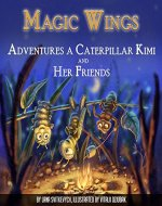 Magic Wings: Adventures a caterpillar Kimi and her friends. The history of friendship and trust. (Worthy Wings, 1 & 2) - Book Cover