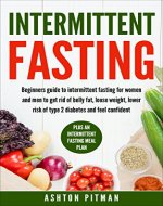Intermittent Fasting: Beginners Guide To Intermittent Fasting For Women And Men To Get Rid Of Belly Fat, Lose Weight, Lower Risk Of Type 2 Diabetes And ... Plan (Live Longer, Burn Fat, Enhance Focus) - Book Cover