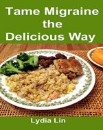 Tame Migraine the Delicious Way: A Cookbook with Diet Suggestions for Migraineurs - Book Cover