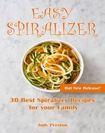 Easy Spiralizer: 30 Best Spiralizer Recipes for your Family - Book Cover