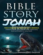 Bible Story Of Jonah:Teach Children The Importance Of Obedience (Bible Story Book,bedtime Story Book,preschooler book, children's book.) - Book Cover